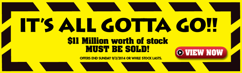 It's All Gotta Go Sale - Offer ends Sunday 9/03/14 or while stocks lasts